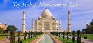 Taj Mahal -Monument of Love